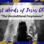 The 7 Last Words of Jesus Christ – Why does it matter to us?