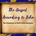 The Gospel according to John – The greatness of God's love and grace