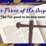 The Power of the Gospel – The Too-good-to-be-true News