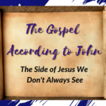 The Gospel According to the book of John: The side of Jesus we don't always see