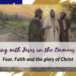 Walking with Jesus on the Emmaus Road: Fear, Faith and the Glory of Christ