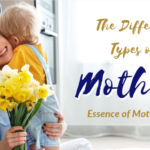 The Different Types of Mothers: Essence of Motherhood